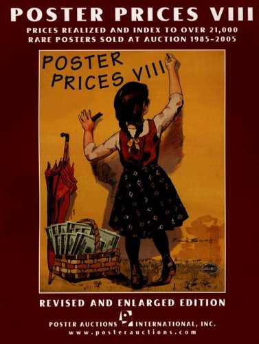 Poster Prices VIII: Prices Realized and Index to Over 21,000 Rare Posters Sold at Auction 1985-2005
