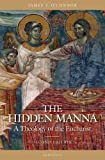 The Hidden Manna: A Theology of the Eucharist