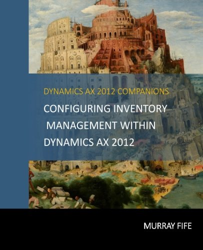 Configuring Inventory Management Within DynamicsAX 2012 (Dynamics AX 2012 Barebones Configuration Guides) (Volume 8) PDF