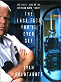 The Last Face You'll Ever See: The Private Life of the American Death Penalty (006017448X) by Ivan Solotaroff