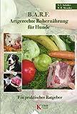 B.A.R.F. - Artgerechte Rohernährung für Hunde: Ein praktischer Ratgeber title=