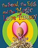 The Seed, The Egg, and The Magic Love Tummy