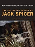My Vocabulary Did This to Me: The Collected Poetry of Jack Spicer (Wesleyan Poetry Series) 1st (first) Edition by Spicer, Jack [2010]