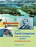 Abenteuer und Wissen. David Livingstone - Das Geheimnis der Nilquellen: Das Geheimnis der Nilquellen. Mit Neil McGrigor auf Spurensuche