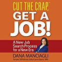 Cut the Crap, Get a Job!: A New Job Search Process for a New Era (       UNABRIDGED) by Dana Manciagli Narrated by Dana Manciagli