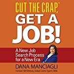 Cut the Crap, Get a Job!: A New Job Search Process for a New Era | Dana Manciagli