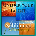 Unlock Your Talent Subliminal Affirmations: Be Gifted & Share Your Talents, Solfeggio Tones, Binaural Beats, Self Help Meditation Hypnosis