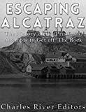 Escaping Alcatraz: The History of the Prisoners' Attempts to Get Off The Rock