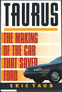 Taurus: The Making of the Car That Saved Ford Eric Taub