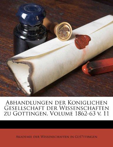 Abhandlungen der Koniglichen Gesellschaft der Wissenschaften zu Gottingen. Volume 1862-63 v. 11
