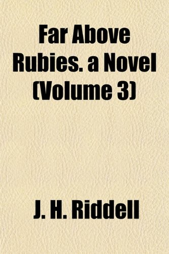Far Above Rubies. a Novel (Volume 3)
