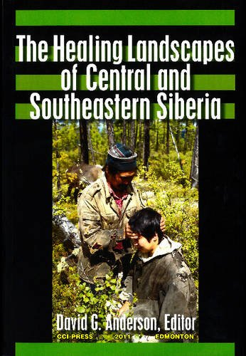 The Healing Landscapes of Central & Southeastern Siberia (Patterns of Northern Traditional Healing Series)