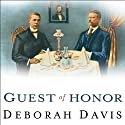 Guest of Honor: Booker T. Washington, Theodore Roosevelt, and the White House Dinner That Shocked a Nation Audiobook by Deborah Davis Narrated by Karen White