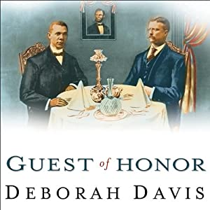 Guest of Honor: Booker T. Washington, Theodore Roosevelt, and the White House Dinner That Shocked a Nation | [Deborah Davis]