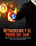 img - for NETWORKING Y EL PODER DEL DAR: HISTORIAS DE  XITO, EMPRESARIOS DE ALTO DESEMPE O (Spanish Edition) book / textbook / text book