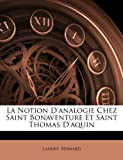 img - for La Notion D'analogie Chez Saint Bonaventure Et Saint Thomas D'aquin (French Edition) book / textbook / text book