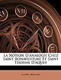 img - for La Notion D'analogie Chez Saint Bonaventure Et Saint Thomas D'aquin (French Edition) book / textbook / text book