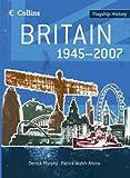 Britain 1945-2007. Derrick Murphy and Patrick Walsh-Atkins