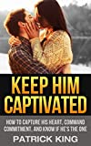 Keep Him Captivated! How to Capture his Heart, Command Commitment, and Know if Hes the One (Dating Advice for Women, Relationship Advice for Women)
