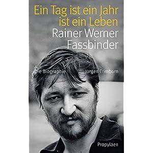 Ein Tag ist ein Jahr ist ein Leben: Rainer Werner Fassbinder