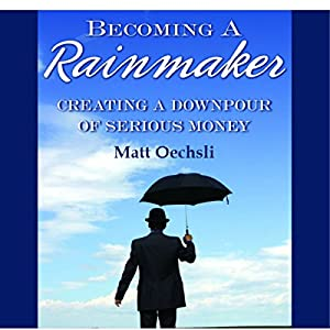 Becoming a Rainmaker: Creating a Downpour of Serious Money Audiobook