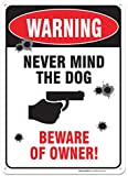 "Warning - Never Mind the Dog - Be Aware of Owner Sign, Aluminum, 10""x 14"""