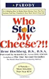 Who Stole My Cheese?!! An A-Mazing Way To Make More Money From The Poor Suckers That You Cheated In Your Work And In Your Life