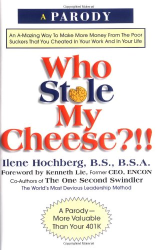 Who Stole My Cheese?!!: An A-Mazing Way to Make More Money from the Poor Suckers That You Cheated in Your Work and in Your Life