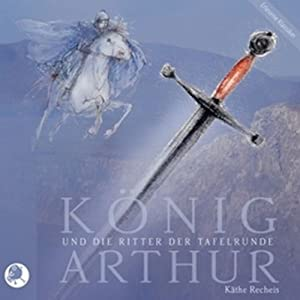 König Arthur und die Ritter der Tafelrunde Hörbuch