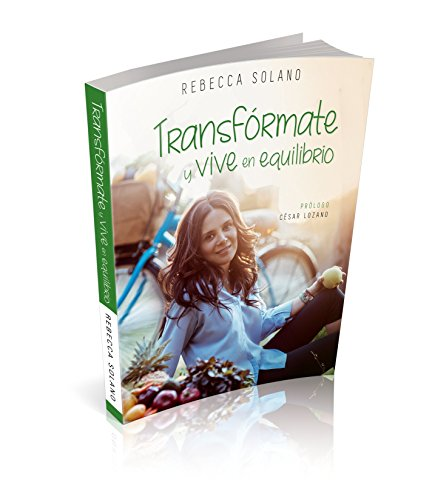 Transformate y vive en equilibrio Version Inspiravida/Transform yourself and live in balance, Inspira Vida tie-in version (Spanish Edition) [Rebecca Solano - Dr. Cesar Lozano] (Tapa Blanda)