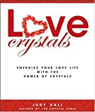Love Crystals: Energize Your Love Life With The Power Of Crystals (158297537X) by Hall, Judy
