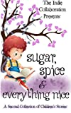 img - for Sugar, Spice and Everything Nice: A Second Children's Story Collection (The Indie Collaboration Presents) (Volume 9) book / textbook / text book