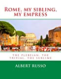 Rome, my sibling, my empress: the plebeian, the trivial, the sublime