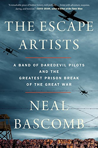 The Escape Artists A Band of Daredevil Pilots and the Greatest Prison Break of the Great War [Bascomb, Neal] (Tapa Dura)