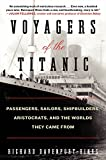 img - for Voyagers of the Titanic: Passengers, Sailors, Shipbuilders, Aristocrats, and the Worlds They Came From book / textbook / text book
