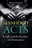 Manhood Acts: Gender and the Practices of Domination (161205546X) by Michael Schwalbe