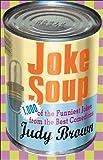 Joke Soup: 1,217 of the Funniest Jokes from the Best Comedians