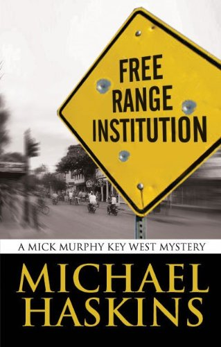 Book: Free Range Institution - A Mick Murphy Key West Mystery by Michael Haskins