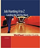 Job Hunting A to Z: Landing the Job You Want (WetFeet Insider Guide) (1582074275) by WetFeet