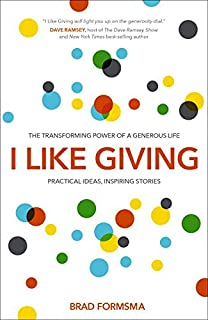 I like giving : the transforming power of a generous life : practical ideas, inspiring stories - Brad Formsma
