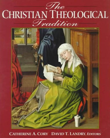 Christian Theological Tradition, THEOLOGICAL DEPARTMENT OF UNIVERSITY OF ST. THOMAS, CATHERINE A. CORY, DAVID T. LANDRY