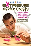 Extreme Office Crafts: Creative & Devious Ways to Waste Office Supplies & Company Time
