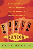 Poker Nation: A High-Stakes, Low-Life Adventure into the Heart of a Gambling Country (0060199032) by Andy Bellin