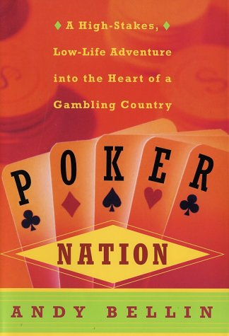 Poker Nation: A High-Stakes, Low-Life Adventure into the Heart of a Gambling Country, Andy Bellin