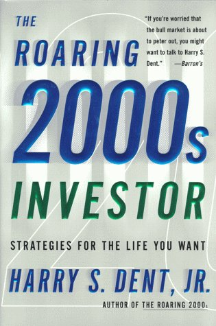 The Roaring 2000s Investor: Strategies for the Life You Want, Dent,Harry S./Dent,Harry S.,Jr