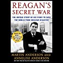 Reagan's Secret War: The Untold Story of His Fight to Save the World from Nuclear Disaster Audiobook by Martin Anderson, Annelise Anderson Narrated by Mark Deakins