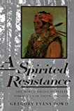 Gregory Evans Dowd A Spirited Resistance: The North American Indian Struggle for Unity, 1745-1815 (The Johns Hopkins University Studies in Historical and Political Science)