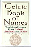 The Celtic Book Of Names: Traditional Names from Ireland, Scotland, and Wales (0806520965) by Conway, D. J.
