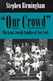 """Our Crowd"": The Great Jewish Families of New York (Modern Jewish History)"