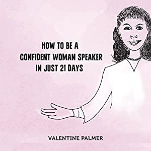 How to Be a Confident Woman Speaker in Just 21 Days Audiobook